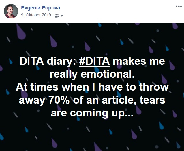 "Facebook Post: ""DITA diary: #DITA makes me really emotional. At times when I have to throw away 70% of an article, tears are coming up..."""