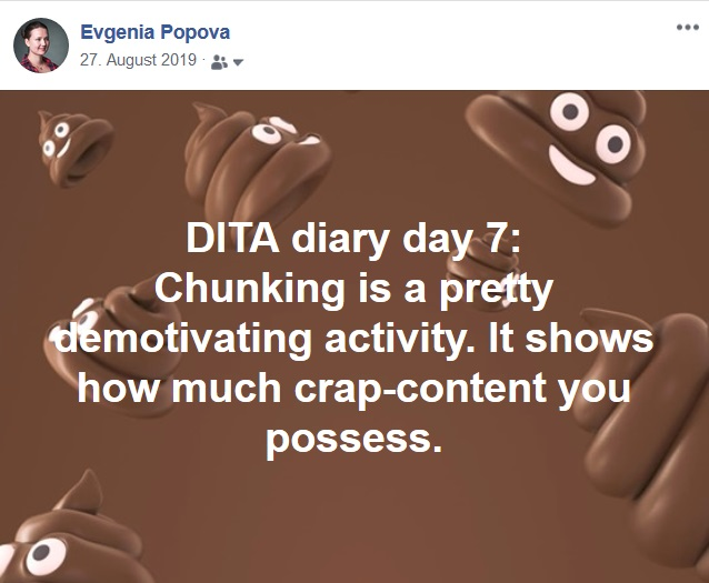 "Facebook Post: ""DITA diary day 7: Chunking is a pretty demotivating activity. It shows how much crap-content you possess."""