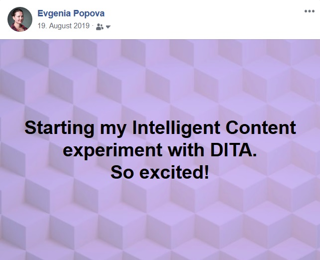 "Facebook Post: ""Starting my Intelligent Content experiment with DITA. So excited!"""